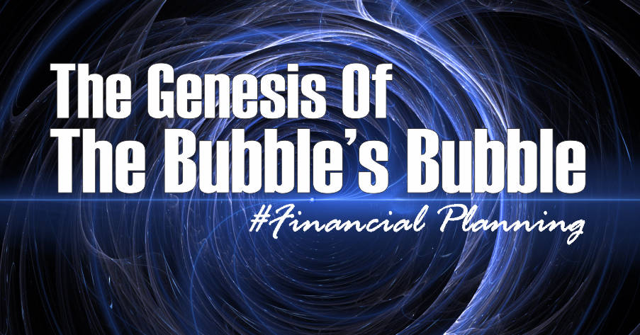 """Guest Article: The Genesis Of The """"Bubble's Bubble"""""""